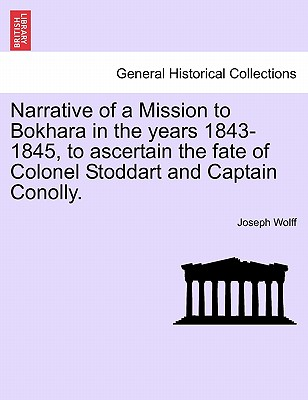 Narrative of a Mission to Bokhara in the Years 1843-1845, to Ascertain the Fate of Colonel Stoddart and Captain Conolly. - Wolff, Joseph