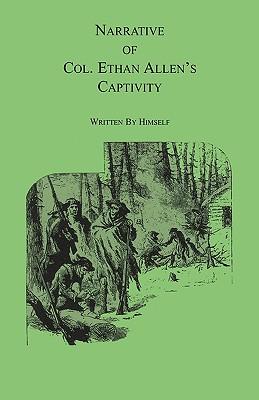Narrative of Col. Ethan Allen's Captivity: Written by himself - Allen, Ethan
