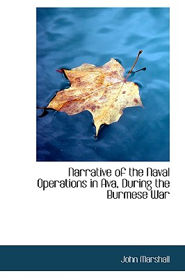Narrative of the Naval Operations in Ava, During the Burmese War - Marshall, John