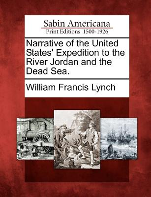 Narrative of the United States' Expedition to the River Jordan and the Dead Sea. - Lynch, William Francis