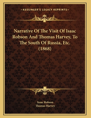 Narrative of the Visit of Isaac Robson and Thomas Harvey, to the South of Russia, Etc. (1868) - Robson, Isaac, and Harvey, Thomas