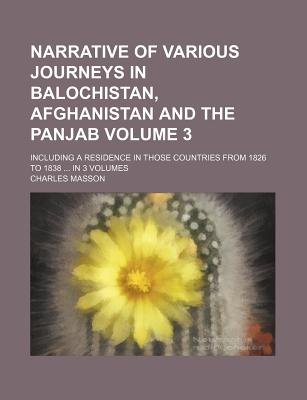 Narrative of Various Journeys in Balochistan, Afghanistan and the Panjab Volume 3; Including a Residence in Those Countries from 1826 to 1838 in 3 Vol - Masson, Charles