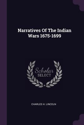 Narratives of the Indian Wars 1675-1699 - Lincoln, Charles H