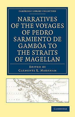Narratives of the Voyages of Pedro Sarmiento de Gamboa to the Straits of Magellan - Sarmiento De Gamba, Pedro