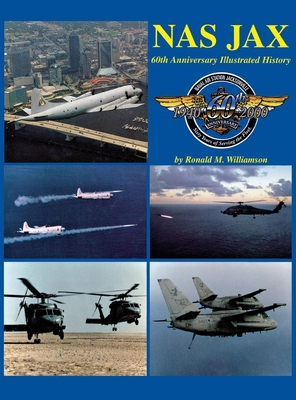 NAS Jax- 2nd Ed: An Illustrated History of Naval Air Station Jacksonville, Florida - Turner Publishing (Compiled by)