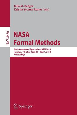 NASA Formal Methods: 6th International Symposium, Nfm 2014, Houston, Tx, Usa, April 29 - May 1, 2014. Proceedings - Badger, Julia M (Editor), and Rozier, Kristin Yvonne (Editor)