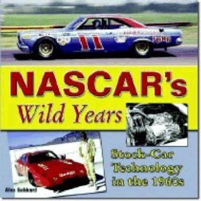NASCAR's Wild Years: Stock-Car Technology in the 1960s - Gabbard, Alex