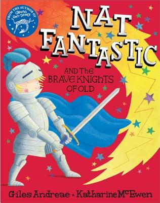 Nat Fantastic and the Brave Knights of Old - Andreae, Giles