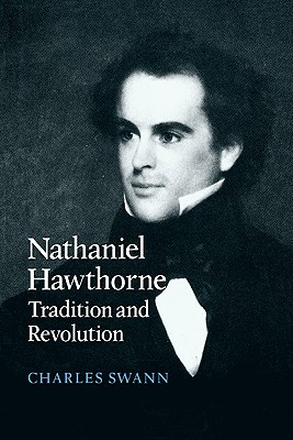 Nathaniel Hawthorne: Tradition and Revolution - Swann, Charles, and Charles, Swann