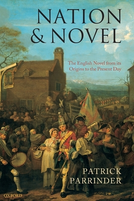 Nation and Novel: The English Novel from Its Origins to the Present Day - Parrinder, Patrick