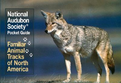 National Audubon Society Pocket Guide: Familiar Animal Tracks of North America - National Audubon Society
