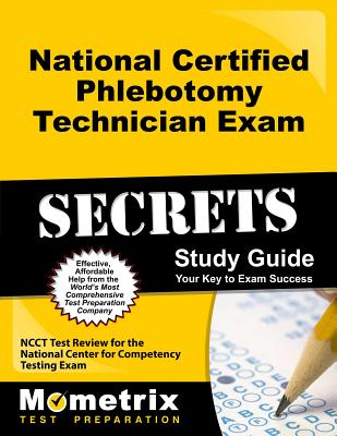 National Certified Phlebotomy Technician Exam Secrets, Study Guide: NCCT Test Review for the National Center for Competency Testing Exam - Mometrix Media (Creator)