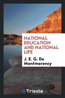 National Education and National Life - De Montmorency, J E G