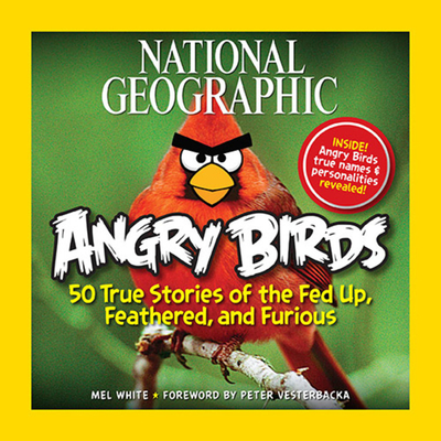 National Geographic Angry Birds: 50 True Stories of the Fed Up, Feathered, and Furious - White, Mel, and Vesterbacka, Peter (Foreword by)