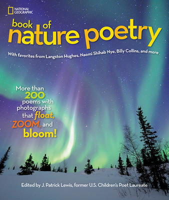 National Geographic Book of Nature Poetry: More Than 200 Poems with Photographs That Float, Zoom, and Bloom! - Lewis, J Patrick