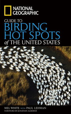 National Geographic Guide to Birding Hot Spots of the United States - White, Mel