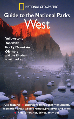 National Geographic Guide to the National Parks: West - National Geographic Society, and National Geographic (Creator)
