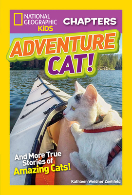 National Geographic Kids Chapters: Adventure Cat! - National Geographic Kids, and Zoehfeld, Kathleen Weidner