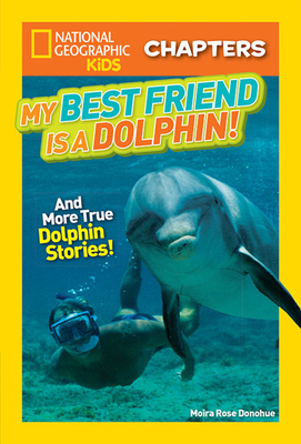 National Geographic Kids Chapters: My Best Friend is a Dolphin! - Donohue, Moira Rose, and National Geographic Kids