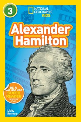 National Geographic Kids Readers: Alexander Hamilton (L3) - Romero, Libby