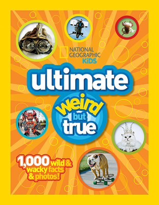 National Geographic Kids Ultimate Weird but True: 1,000 Wild & Wacky Facts and Photos - National Geographic