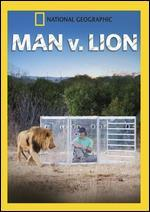 National Geographic: Man v. Lion