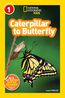 National Geographic Readers: Caterpillar to Butterfly - Marsh, Laura