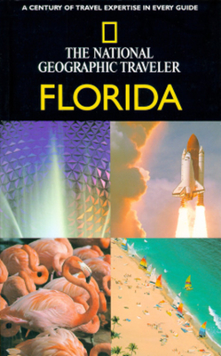 National Geographic Traveler: Florida - National Geographic Society, and Arnold, Kathy, and Wade, Paul