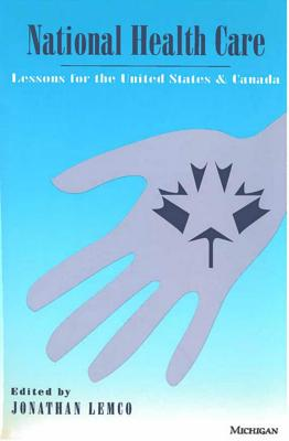 National Health Care: Lessons for the United States and Canada - Lemco, Jonathan (Editor)