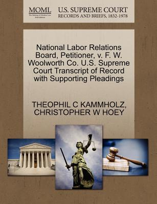 National Labor Relations Board, Petitioner, V. F. W. Woolworth Co. U.S. Supreme Court Transcript of Record with Supporting Pleadings - Kammholz, Theophil C, and Hoey, Christopher W