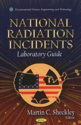 National Radiation Incidents: Laboratory Guide - Sheckley, Martin C. (Editor)