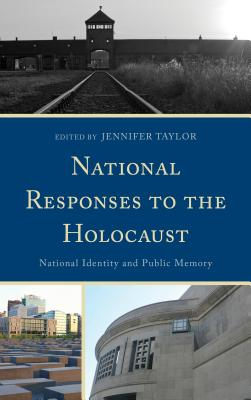 National Responses to the Holocaust: National Identity and Public Memory - Taylor, Jennifer (Editor)