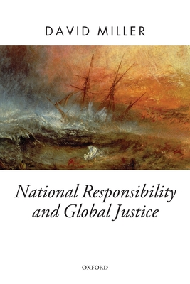 National Responsibility and Global Justice - Miller, David