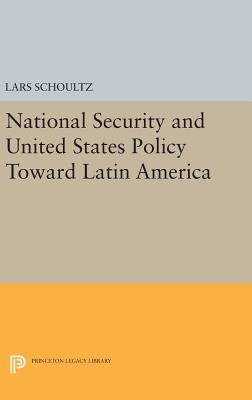National Security and United States Policy Toward Latin America - Schoultz, Lars