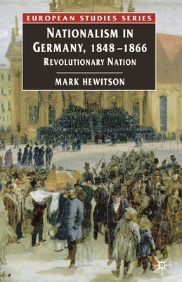Nationalism in Germany, 1848-1866: Revolutionary Nation - Hewitson, Mark
