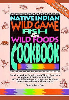 Native Indian Wild Game, Fish and Wild Foods Cookbook: Recipes from North American Native Cooks - Native Womens Association, and Hunt/Native Womens Association, and Hunt, David (Editor)