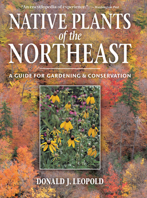 Native Plants of the Northeast: A Guide for Gardening and Conservation - Leopold, Donald J