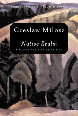 Native Realm: A Search for Self-Definition - Milosz, Czeslaw, and Leach, Catherine S (Translated by)