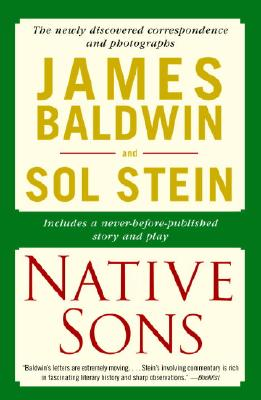 Native Sons: A Friendship That Created One of the Great Works of the Twentieth Century: Notes of a Native Son - Baldwin, James A, and Stein, Sol
