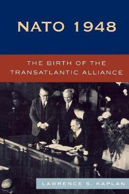 NATO 1948: The Birth of the Transatlantic Alliance - Kaplan, Lawrence S