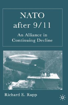 NATO After 9/11: An Alliance in Continuing Decline - Rupp, R