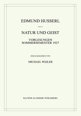 Natur Und Geist: Vorlesungen Sommersemester 1927 - Husserl, Edmund