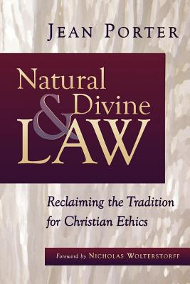Natural and Divine Law: Reclaiming the Tradition for Christian Ethics - Porter, Jean