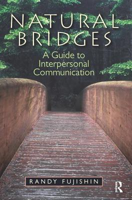 Natural Bridges: A Guide to Interpersonal Communication - Fujishin, Randy