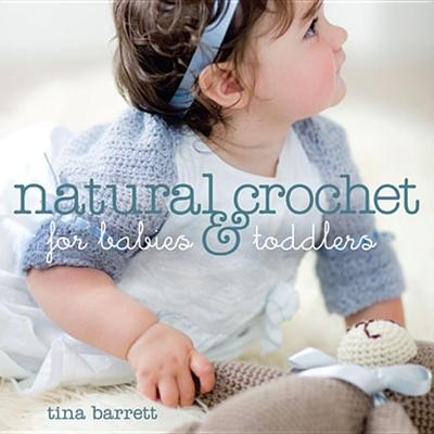 Natural Crochet for Babies & Toddlers - Barrett, Tina
