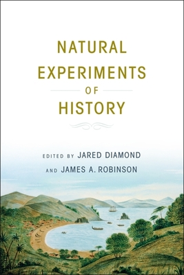Natural Experiments of History - Diamond, Jared (Editor), and Robinson, James A. (Editor)