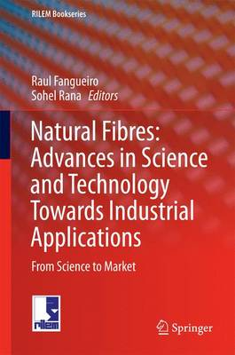 Natural Fibres: Advances in Science and Technology Towards Industrial Applications: From Science to Market - Fangueiro, Raul (Editor)