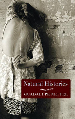 Natural Histories: Stories - Nettel, Guadalupe, and Lichtenstein, J T (Translated by)