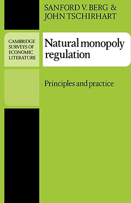 Natural Monopoly Regulation: Principles and Practice - Berg, Sanford V