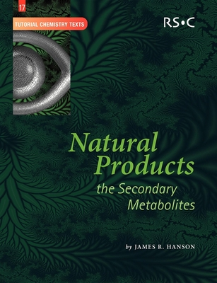 Natural Products: The Secondary Metabolites - Hanson, James R., and Davies, A. G. (Series edited by), and Phillips, David (Series edited by)